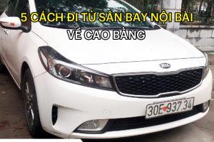 5 Cách đi từ sân bay Nội Bài về Cao Bằng thuận tiện, giá rẻ