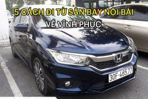 5 Cách đi từ sân bay Nội Bài về Vĩnh Phúc thuận tiện, giá rẻ